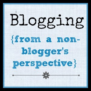 Blogging, From a Non-Blogger's Perspective