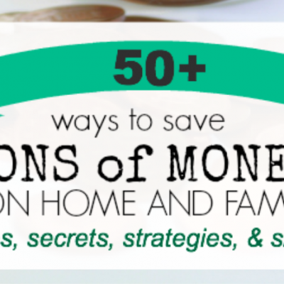 50+ Secrets for Saving Money on Home and Family
