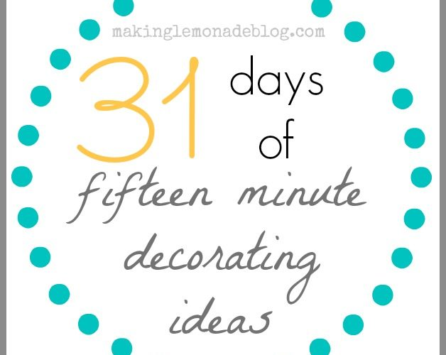 31 Days of 15 Minute Decorating Ideas
