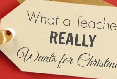 Teacher Gift Ideas: What a Teacher REALLY Wants
