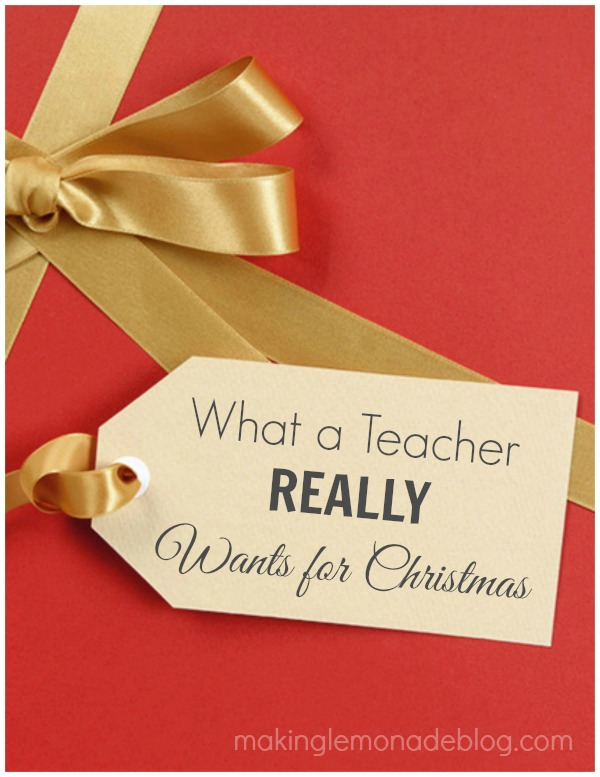 Teacher Gift Ideas: What a Teacher REALLY Wants | Making Lemonade