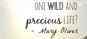 One Wild and Precious Life Quote