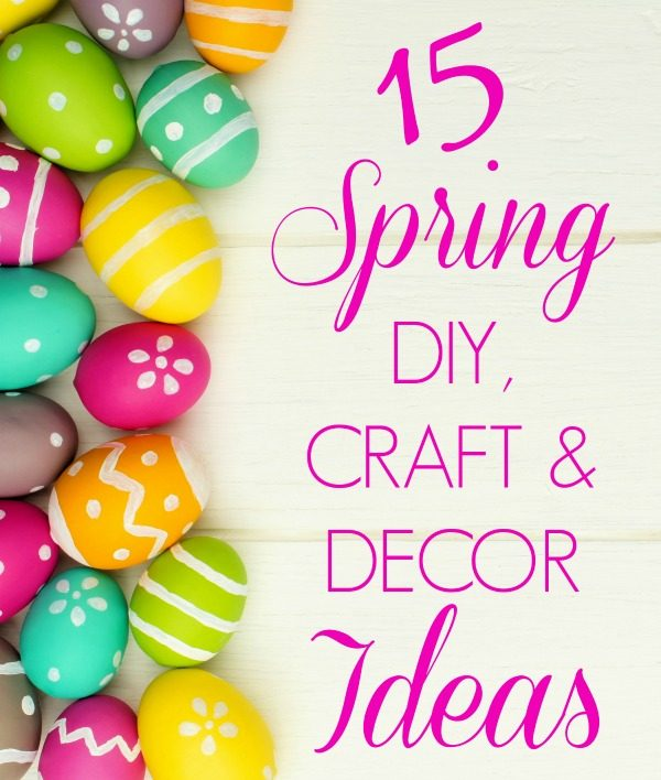 15 Spring & Easter DIY and Craft Ideas {that you'll love!}
