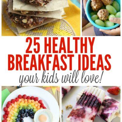 25 Healthy Breakfast Ideas Your Kids Will Love