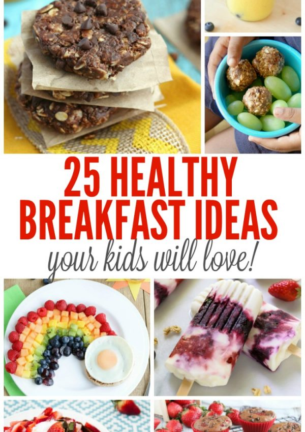 25 Healthy Breakfast Ideas Your Kids Will Love