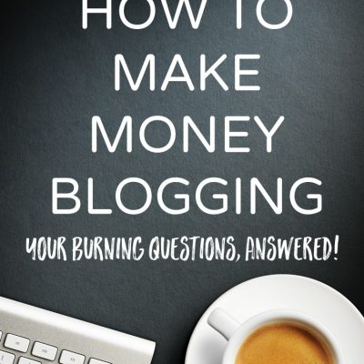 How To Make Money Blogging: Your Burning Questions, Answered!