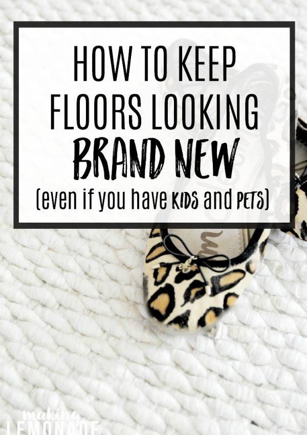 How To Keep Floors Looking New When You Have Kids and Pets