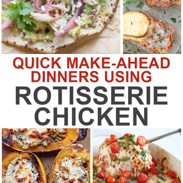 Make-ahead rotisserie chicken recipes